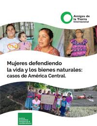 Informe - Mujeres defendiendo la vida y los bienes naturales: Casos de América Central